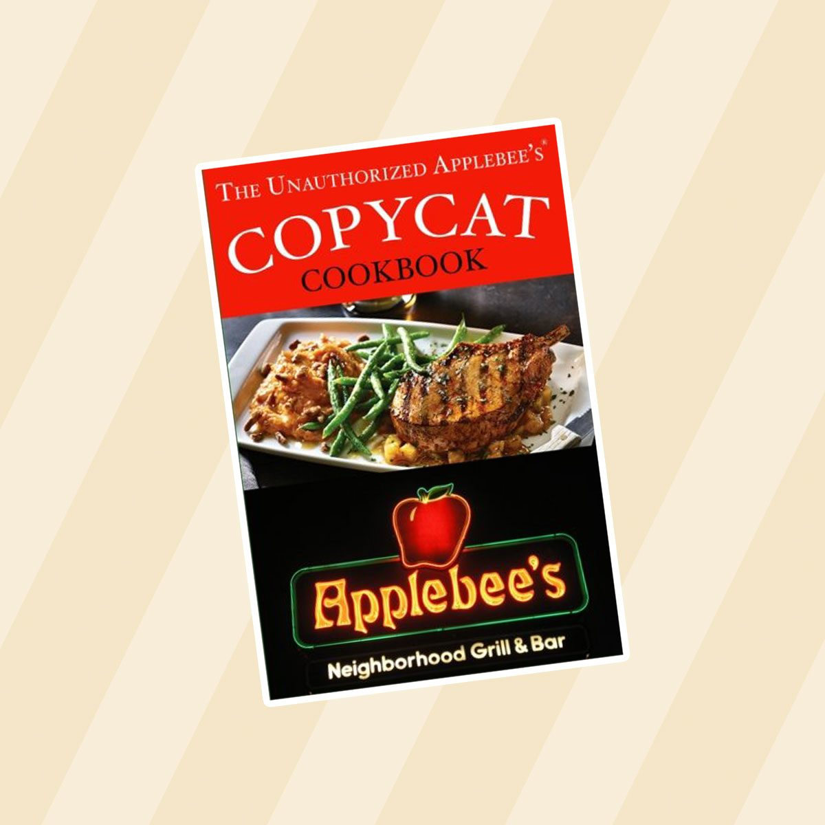 The Unauthorized Copycat Cookbook: Recreating Recipes for Applebee's Grill and Bar Menu
