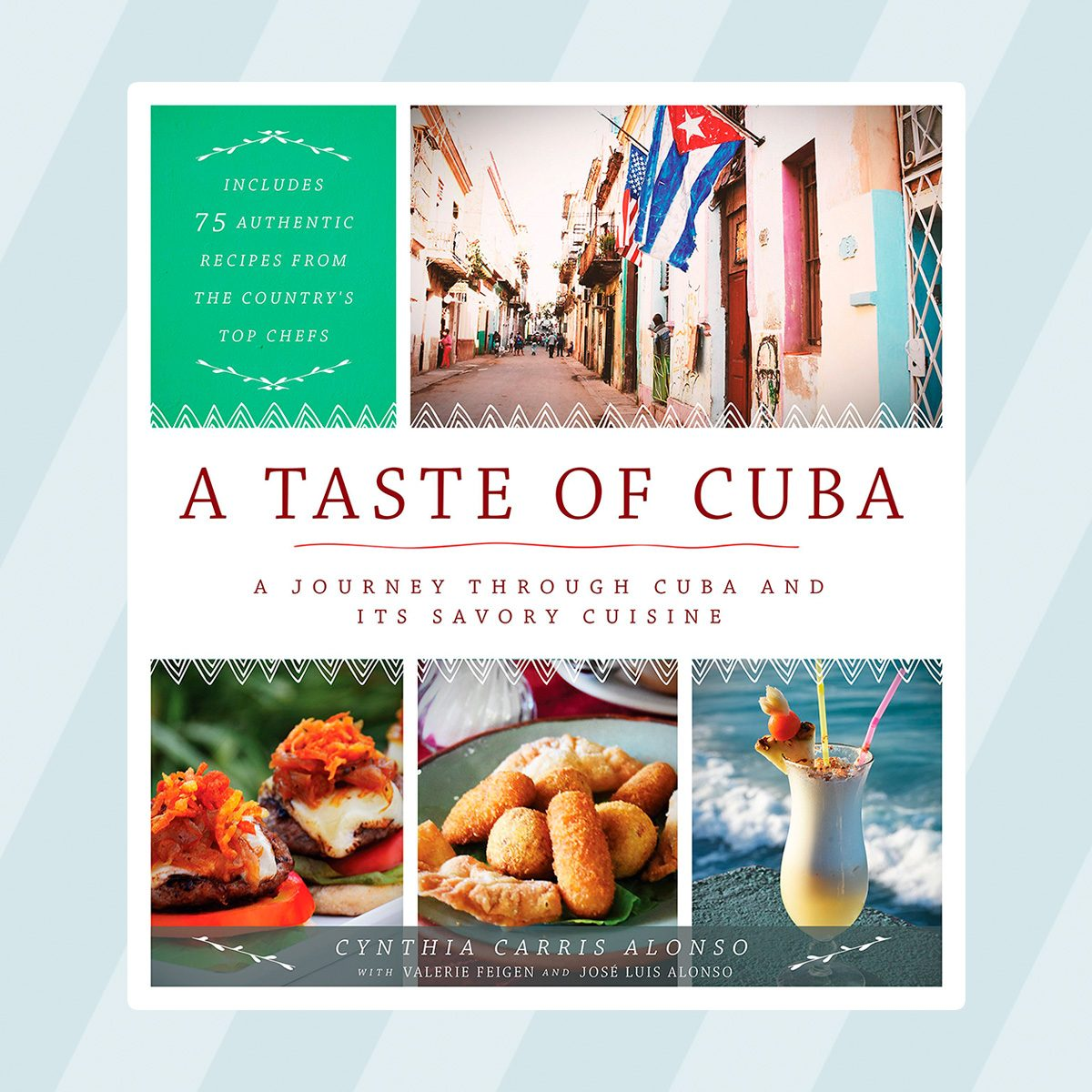A Taste of Cuba: A Journey Through Cuba and Its Savory Cuisine, Includes 75 Authentic Recipes from the Countrys Top Chefs