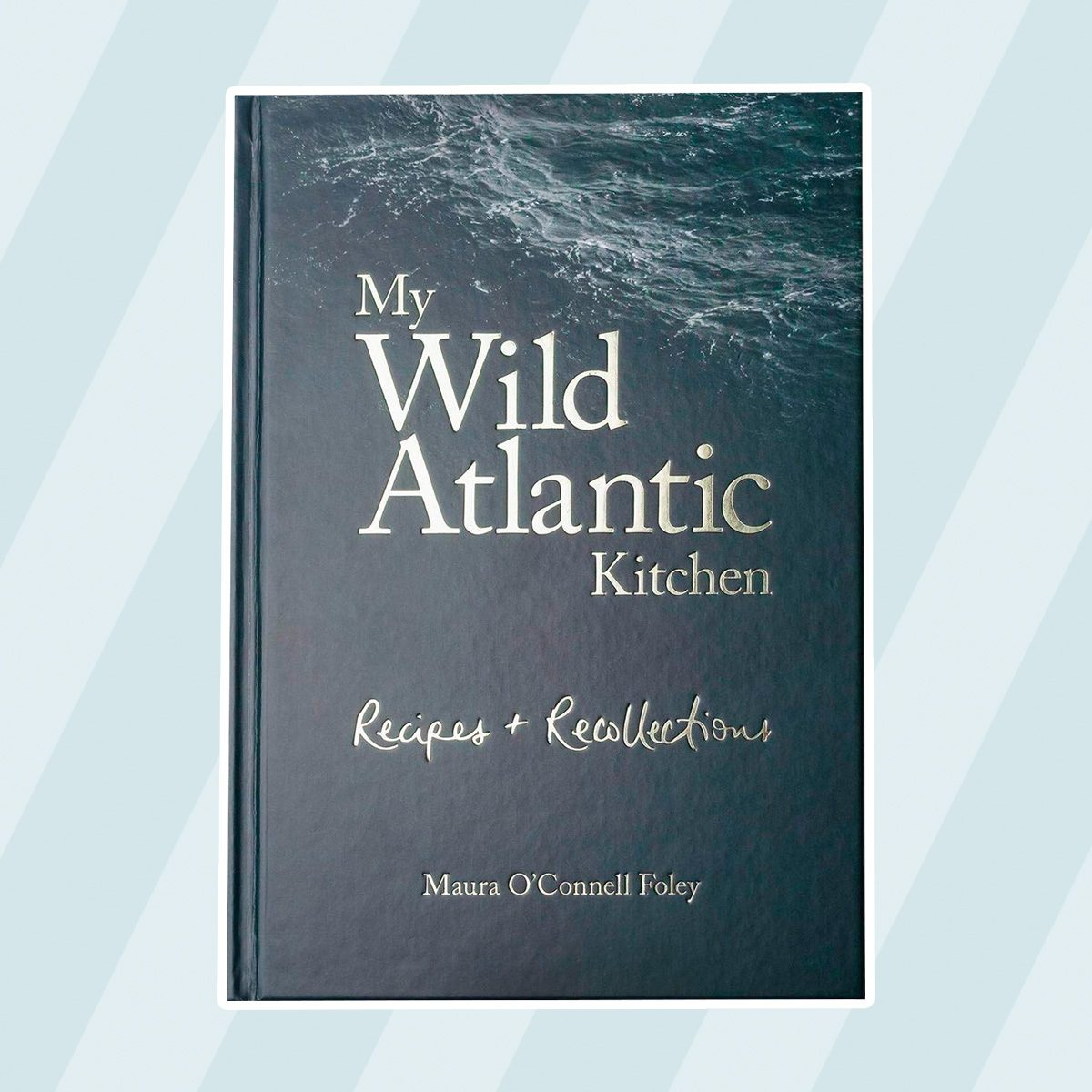 My Wild Atlantic Kitchen: Recipes and Recollections Hardcover