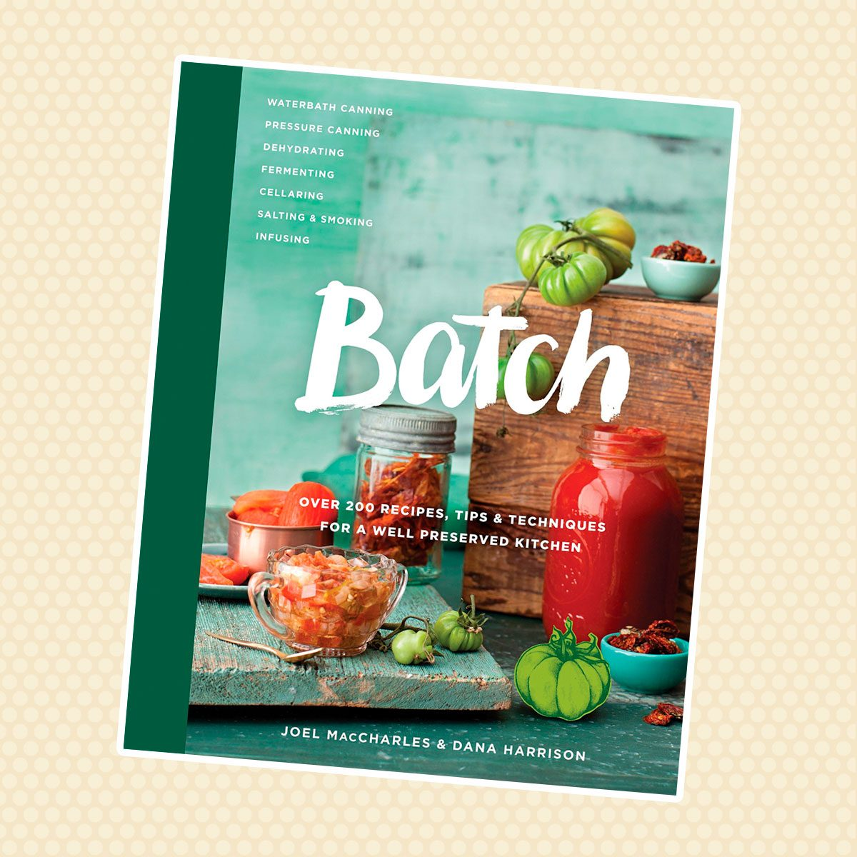 Batch: Over 200 Recipes, Tips, and Techniques for a Well-Preserved Kitchen