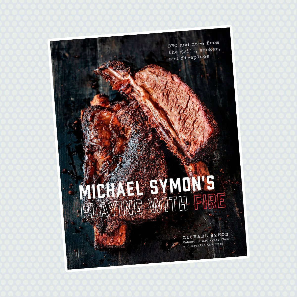 Michael Symon's Playing with Fire: BBQ and More from the Grill, Smoker and Fireplace