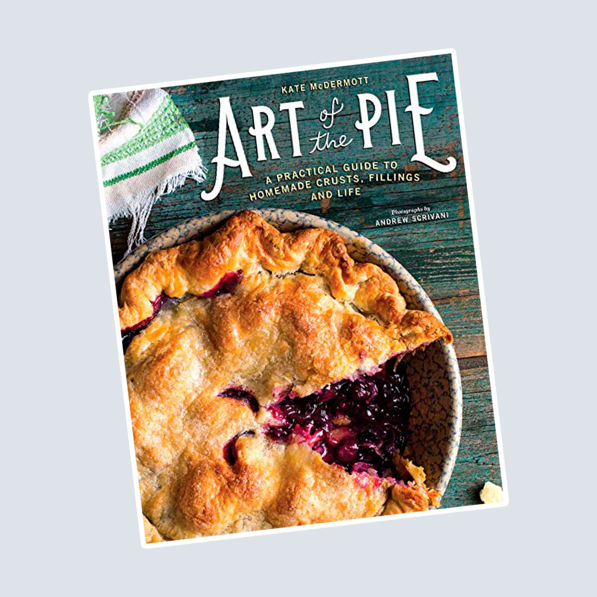 Art of the Pie: A Practical Guide to Homemade Crusts, Fillings and Life