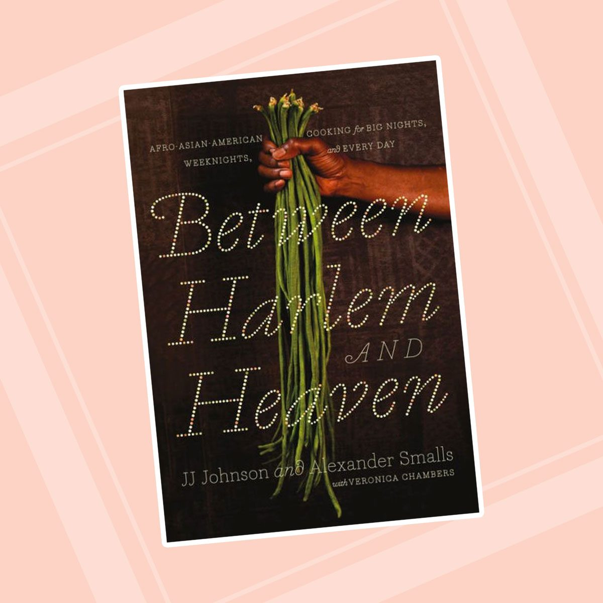 Between Harlem and Heaven: Afro-Asian-American Cooking for Big Nights, Weeknights, and Every Day (Hardcover)